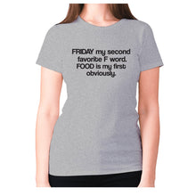 Load image into Gallery viewer, Friday my second favorite F word. FOOD is my first obviously - women's premium t-shirt - Grey / S - Graphic Gear