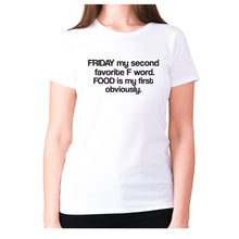 Load image into Gallery viewer, Friday my second favorite F word. FOOD is my first obviously - women's premium t-shirt - White / S - Graphic Gear