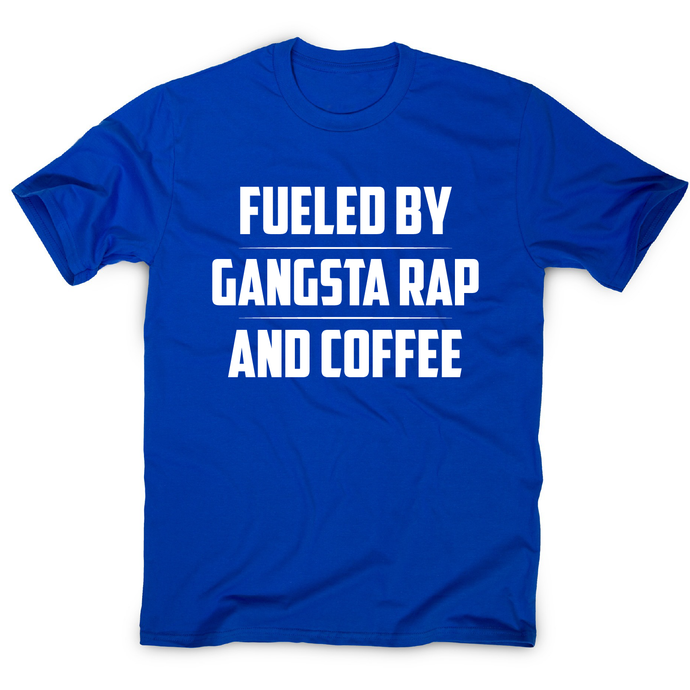 Fueled by gangsta rap and coffee funny awesome t-shirt men's - Graphic Gear