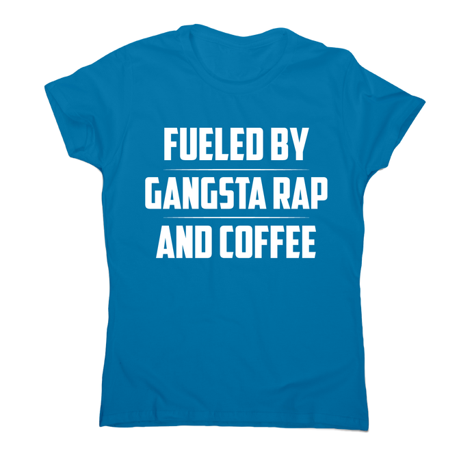 Fueled by gangsta rap and coffee funny awesome t-shirt women's - Graphic Gear