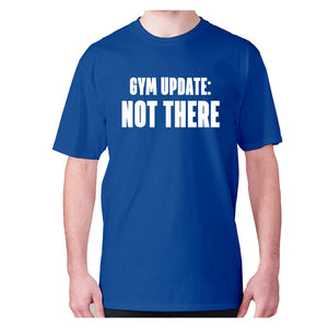 Gym update not there - men's premium t-shirt - Blue / S - Graphic Gear