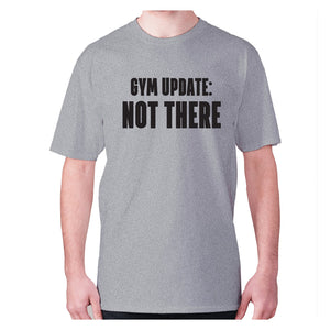 Gym update not there - men's premium t-shirt - Grey / S - Graphic Gear