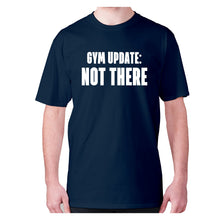 Load image into Gallery viewer, Gym update not there - men's premium t-shirt - Navy / S - Graphic Gear