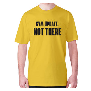 Gym update not there - men's premium t-shirt - Yellow / S - Graphic Gear