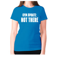 Load image into Gallery viewer, Gym update not there - women's premium t-shirt - Sapphire / S - Graphic Gear