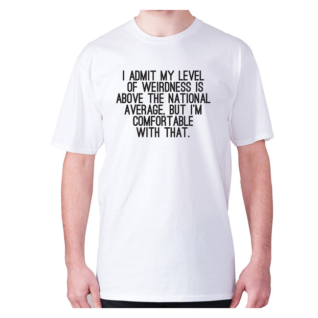 I admit my level of weirdness is above the national average, but I'm comfortable with that - men's premium t-shirt - Graphic Gear