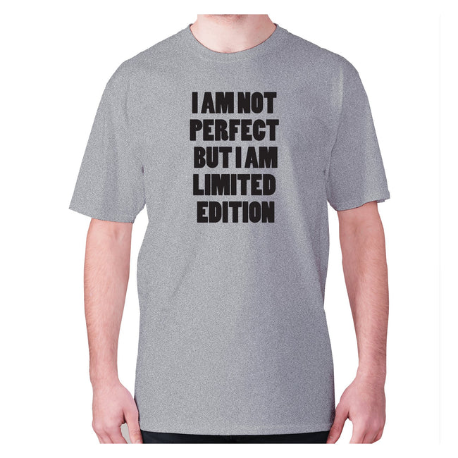 I am not perfect but i am limited edition - men's premium t-shirt - Graphic Gear