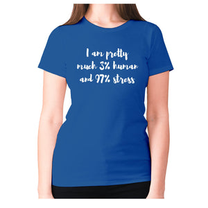 I am pretty much 3% human and 97% stress - women's premium t-shirt - Blue / S - Graphic Gear
