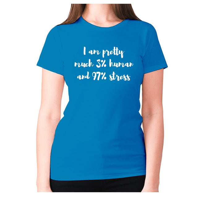 I am pretty much 3% human and 97% stress - women's premium t-shirt - Graphic Gear