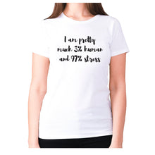 Load image into Gallery viewer, I am pretty much 3% human and 97% stress - women's premium t-shirt - White / S - Graphic Gear
