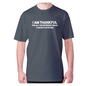 I am thankful for all the different ways I can eat potatoes - men's premium t-shirt - Charcoal / S - Graphic Gear
