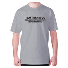 Load image into Gallery viewer, I am thankful for all the different ways I can eat potatoes - men's premium t-shirt - Grey / S - Graphic Gear
