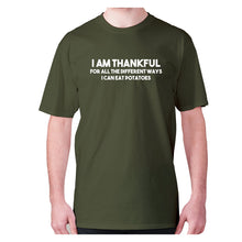 Load image into Gallery viewer, I am thankful for all the different ways I can eat potatoes - men's premium t-shirt - Military Green / S - Graphic Gear
