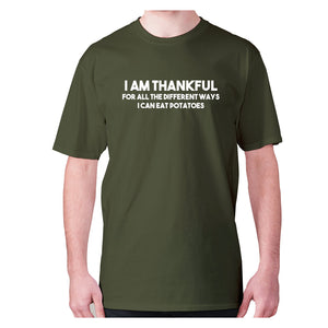 I am thankful for all the different ways I can eat potatoes - men's premium t-shirt - Military Green / S - Graphic Gear
