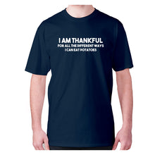 Load image into Gallery viewer, I am thankful for all the different ways I can eat potatoes - men's premium t-shirt - Navy / S - Graphic Gear
