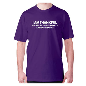 I am thankful for all the different ways I can eat potatoes - men's premium t-shirt - Purple / S - Graphic Gear