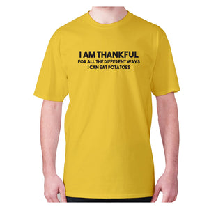 I am thankful for all the different ways I can eat potatoes - men's premium t-shirt - Yellow / S - Graphic Gear