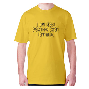 I can resist everything expect temptation - men's premium t-shirt - Graphic Gear