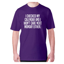 Load image into Gallery viewer, I checked my calendar and I won't care next Monday either - men's premium t-shirt - Purple / S - Graphic Gear