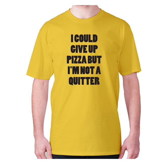 I could give up pizza but I'm not a quitter - men's premium t-shirt - Graphic Gear