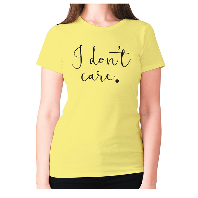 I don't care - women's premium t-shirt - Graphic Gear