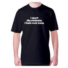 Load image into Gallery viewer, I don't discriminate. I hate everyone - men's premium t-shirt - Black / S - Graphic Gear