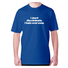 Load image into Gallery viewer, I don't discriminate. I hate everyone - men's premium t-shirt - Blue / S - Graphic Gear