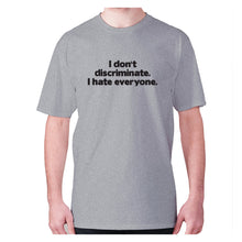 Load image into Gallery viewer, I don't discriminate. I hate everyone - men's premium t-shirt - Grey / S - Graphic Gear