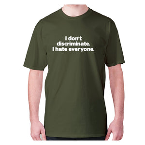 I don't discriminate. I hate everyone - men's premium t-shirt - Military Green / S - Graphic Gear