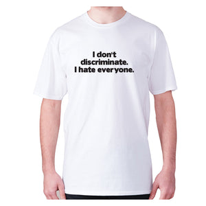 I don't discriminate. I hate everyone - men's premium t-shirt - White / S - Graphic Gear