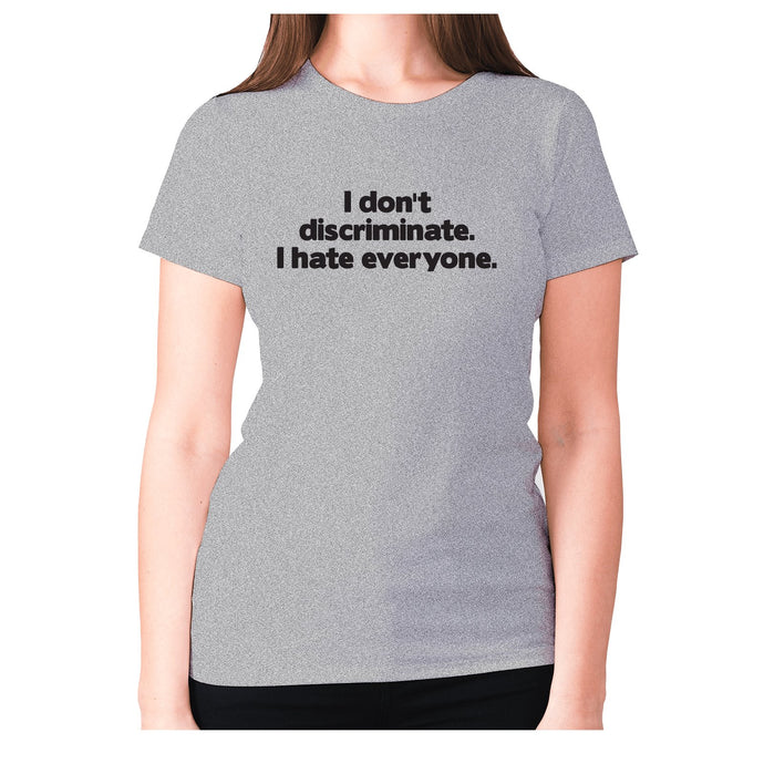 I don't discriminate. I hate everyone - women's premium t-shirt - Graphic Gear