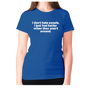I don't hate people, I just feel better when they aren't around - women's premium t-shirt - Blue / S - Graphic Gear