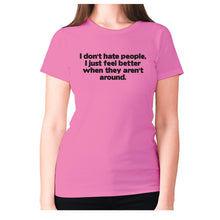 Load image into Gallery viewer, I don't hate people, I just feel better when they aren't around - women's premium t-shirt - Pink / S - Graphic Gear