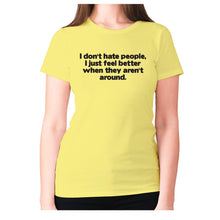 Load image into Gallery viewer, I don't hate people, I just feel better when they aren't around - women's premium t-shirt - Yellow / S - Graphic Gear
