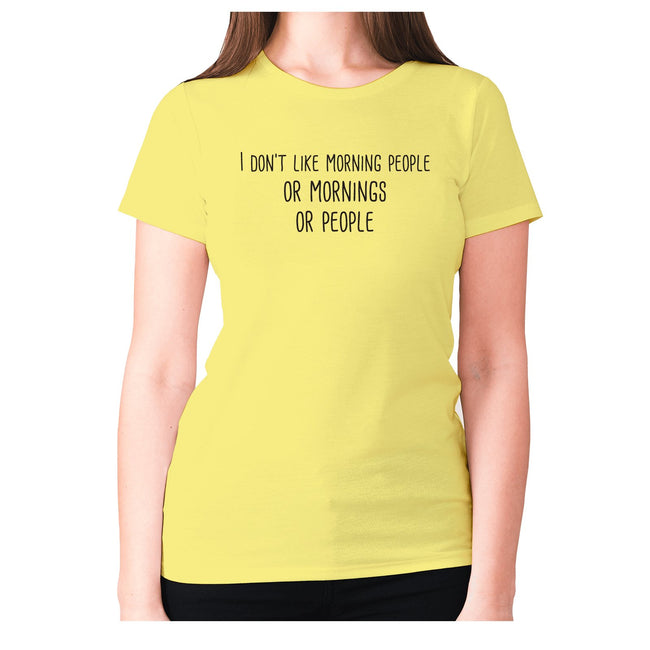 I don't like morning people... or mornings... or people - women's premium t-shirt - Graphic Gear