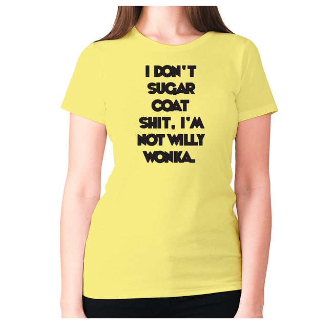 I don't sugar coat shxt, I'm not willy wonka - women's premium t-shirt - Graphic Gear