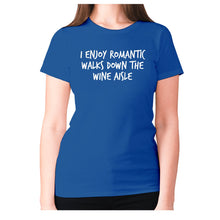 Load image into Gallery viewer, I enjoy romantic walks down the wine aisle - women's premium t-shirt - Blue / S - Graphic Gear