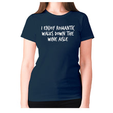 Load image into Gallery viewer, I enjoy romantic walks down the wine aisle - women's premium t-shirt - Navy / S - Graphic Gear