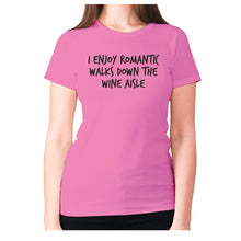 Load image into Gallery viewer, I enjoy romantic walks down the wine aisle - women's premium t-shirt - Pink / S - Graphic Gear