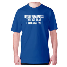 Load image into Gallery viewer, I even overanalyze the fact that I overanalyze - men's premium t-shirt - Blue / S - Graphic Gear