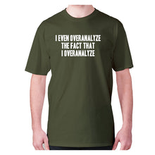 Load image into Gallery viewer, I even overanalyze the fact that I overanalyze - men's premium t-shirt - Military Green / S - Graphic Gear