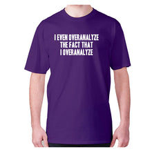 Load image into Gallery viewer, I even overanalyze the fact that I overanalyze - men's premium t-shirt - Purple / S - Graphic Gear