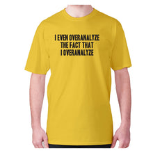 Load image into Gallery viewer, I even overanalyze the fact that I overanalyze - men's premium t-shirt - Yellow / S - Graphic Gear