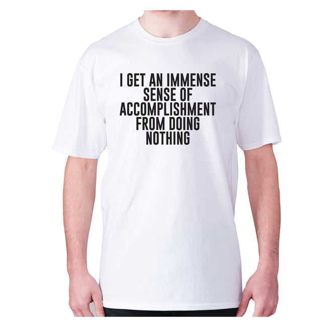 I get an immense sense of accomplishment from doing nothing - men's premium t-shirt - Graphic Gear