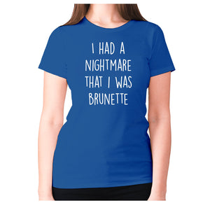 I had a nightmare that I was brunette - women's premium t-shirt - Blue / S - Graphic Gear