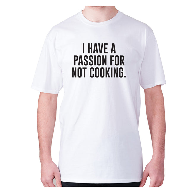I have a passion for not cooking - men's premium t-shirt - Graphic Gear