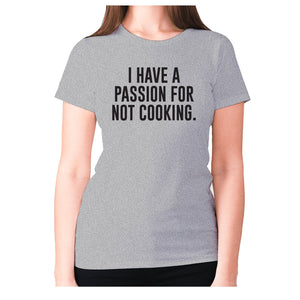 I have a passion for not cooking - women's premium t-shirt - Grey / S - Graphic Gear