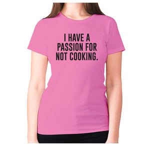 I have a passion for not cooking - women's premium t-shirt - Pink / S - Graphic Gear