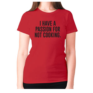 I have a passion for not cooking - women's premium t-shirt - Red / S - Graphic Gear