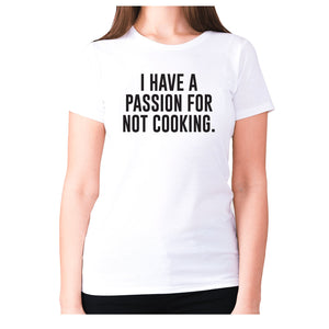 I have a passion for not cooking - women's premium t-shirt - White / S - Graphic Gear